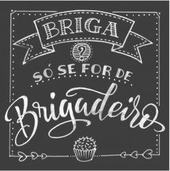 CD-012- Briga só se for de brigadeiro - 15x15